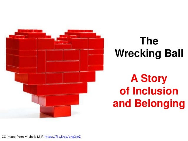 The Wrecking Ball A Story of Inclusion and Belonging CC Image from Michele M.F. https://flic.kr/p/qhgXmZ