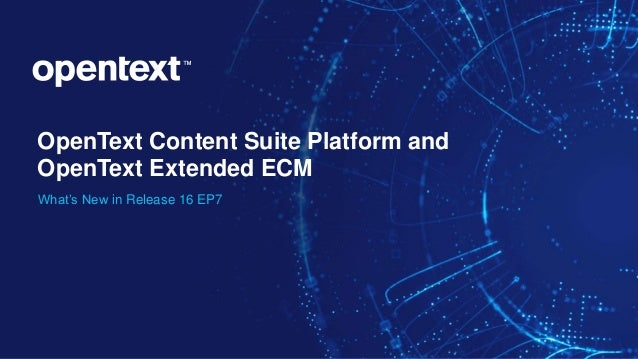 OpenText Confidential. ©2019 All Rights Reserved. 1 OpenText Content Suite Platform and OpenText Extended ECM What's New i...