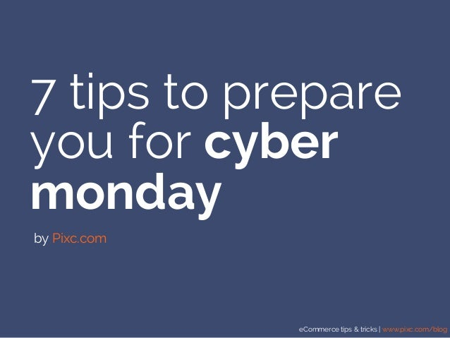 eCommerce tips & tricks | www.pixc.com/blog 7 tips to prepare you for cyber monday by Pixc.com