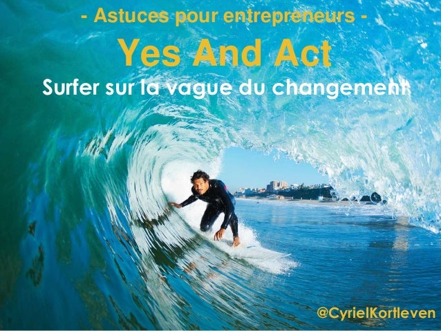 @CyrielKortleven Yes And Act Surfer sur la vague du changement - Astuces pour entrepreneurs -