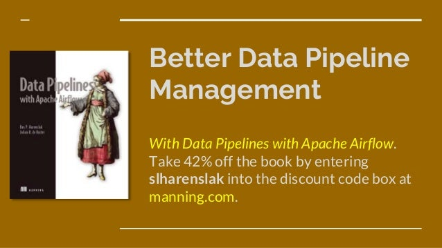 Better Data Pipeline Management With Data Pipelines with Apache Airflow. Take 42% off the book by entering slharenslak int...