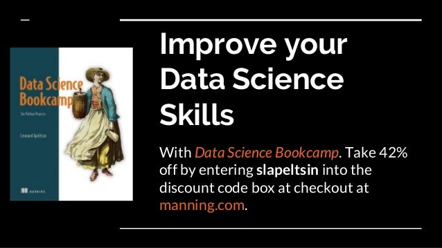 Improve your Data Science Skills With Data Science Bookcamp. Take 42% off by entering slapeltsin into the discount code bo...