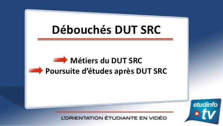 Débouchés DUT SRC      Métiers du DUT SRCPoursuite d'études après DUT SRC