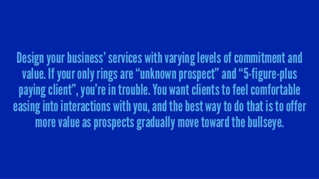 """Design your business' services with varying levels of commitment and value. If your only rings are """"unknown prospect"""" and ..."""