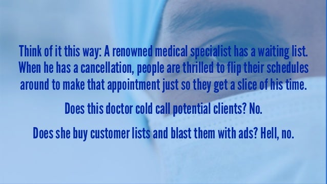 Think of it this way: A renowned medical specialist has a waiting list. When he has a cancellation, people are thrilled to...