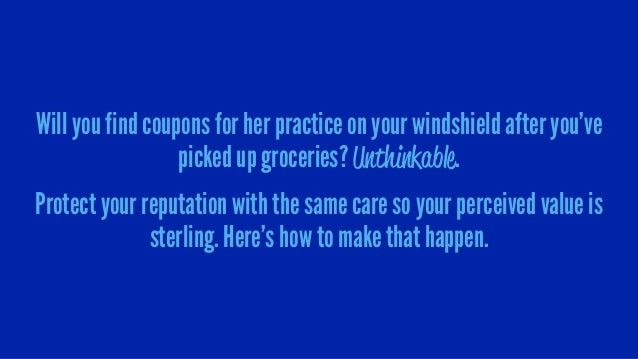 Will you find coupons for her practice on your windshield after you've picked up groceries? Unthinkable. Protect your repu...