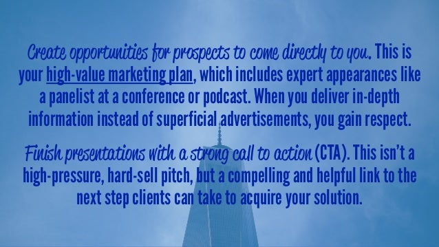 Create opportunities for prospects to come directly to you. This is your high-value marketing plan, which includes expert ...