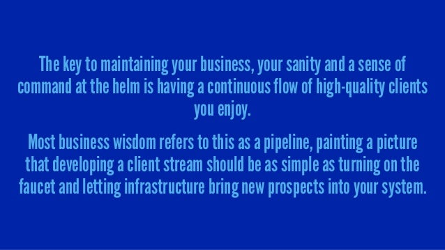 The key to maintaining your business, your sanity and a sense of command at the helm is having a continuous flow of high-q...