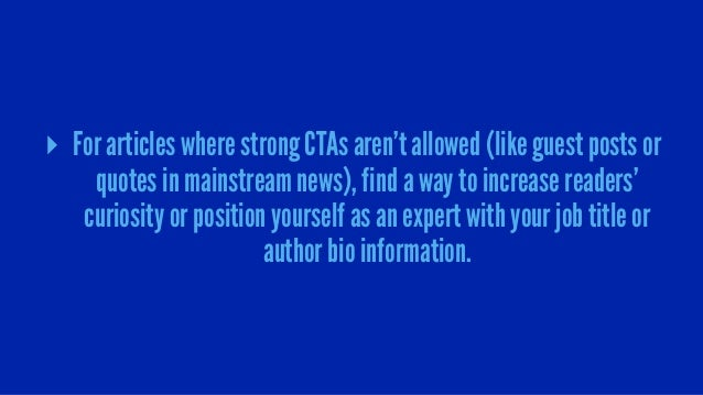 ▸ For articles where strong CTAs aren't allowed (like guest posts or quotes in mainstream news), find a way to increase re...