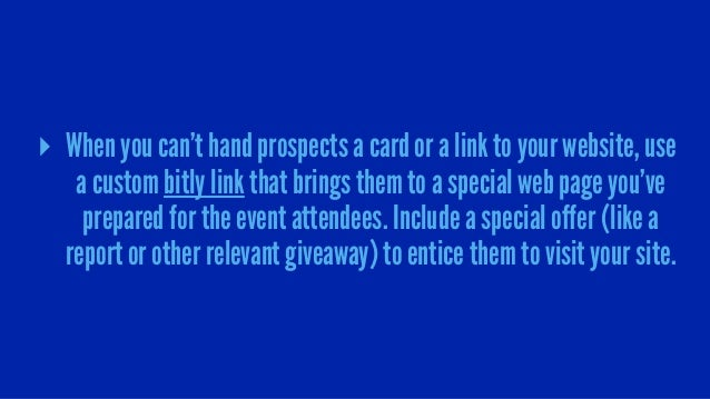▸ When you can't hand prospects a card or a link to your website, use a custom bitly link that brings them to a special we...