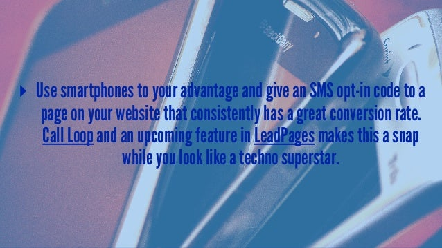 ▸ Use smartphones to your advantage and give an SMS opt-in code to a page on your website that consistently has a great co...