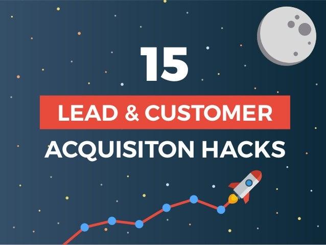 15 LEAD & CUSTOMER ACQUISITON HACKS