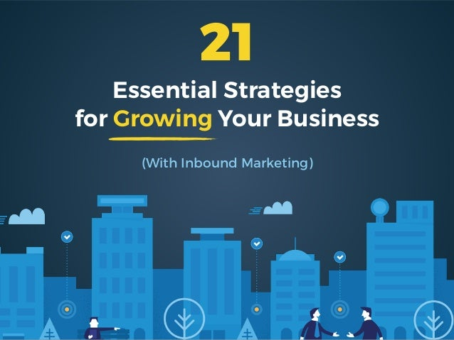 Essential Strategies for Growing Your Business (With Inbound Marketing) 21