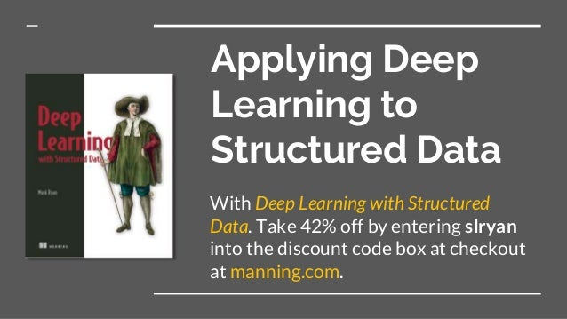 Applying Deep Learning to Structured Data With Deep Learning with Structured Data. Take 42% off by entering slryan into th...