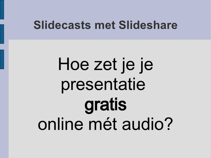 Slidecasts met Slideshare Hoe zet je je presentatie  gratis online mét audio?