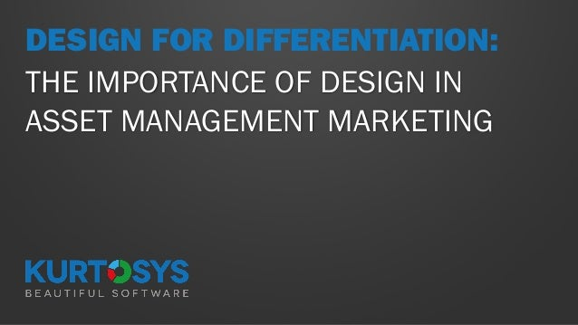 DESIGN FOR DIFFERENTIATION: THE IMPORTANCE OF DESIGN IN ASSET MANAGEMENT MARKETING