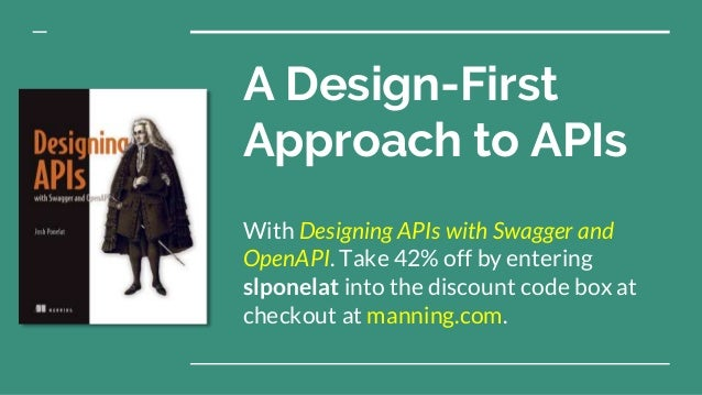 A Design-First Approach to APIs With Designing APIs with Swagger and OpenAPI. Take 42% off by entering slponelat into the ...