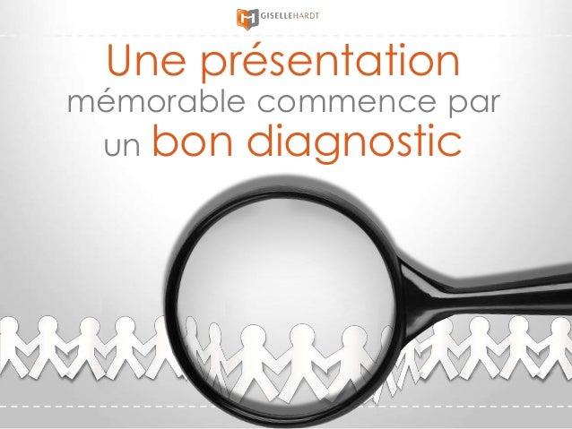 Une présentation mémorable commence par un bon diagnostic