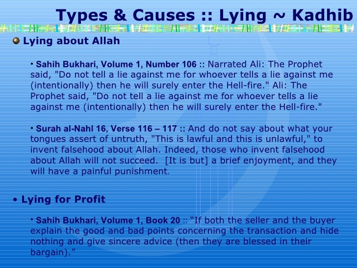 Types & Causes :: Lying ~ Kadhib Lying about Allah Sahih Bukhari, Volume 1, Number 106 ::   Narrated Ali: The Prophet ...