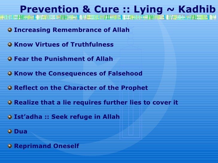 Prevention & Cure :: Lying ~ Kadhib Increasing Remembrance of Allah Know Virtues of Truthfulness Fear the Punishment o...