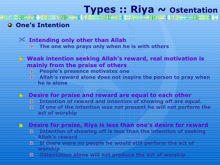 Types :: Riya ~  Ostentation One's Intention Intending only other than Allah The one who prays only when he is with others...