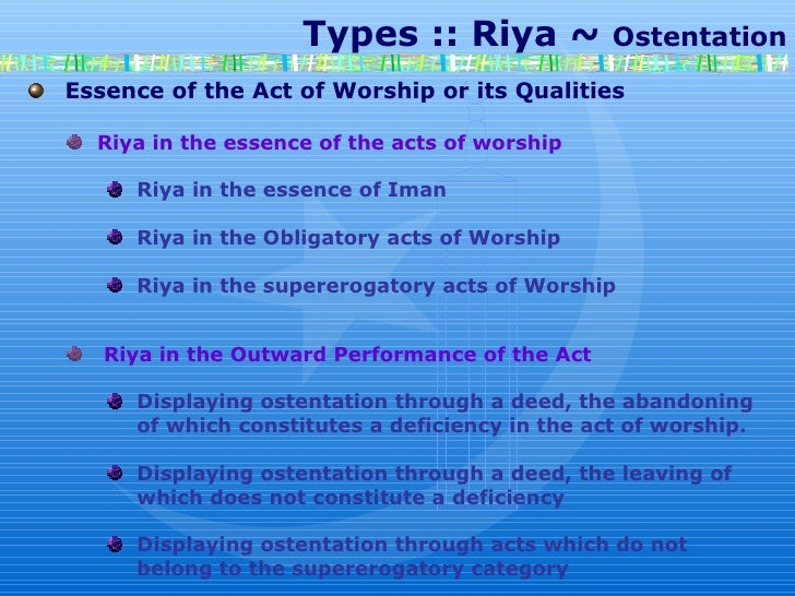 Types :: Riya ~  Ostentation Essence of the Act of Worship or its Qualities Riya in the essence of the acts of worship Riy...