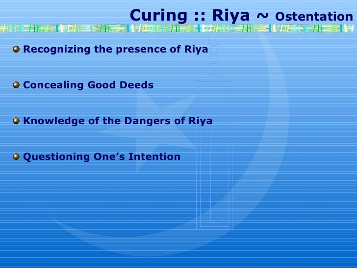 Curing :: Riya ~  Ostentation Recognizing the presence of Riya Concealing Good Deeds Knowledge of the Dangers of Riya Ques...