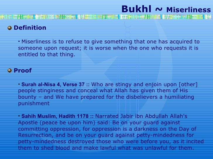 Bukhl ~  Miserliness Definition Miserliness is to refuse to give something that one has acquired to someone upon request; ...