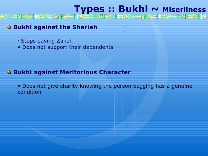 Types :: Bukhl ~  Miserliness Bukhl against the Shariah Stops paying Zakah Does not support their dependents Bukhl against...