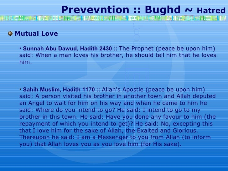 Prevevntion :: Bughd ~  Hatred Mutual Love Sunnah Abu Dawud, Hadith 2430 ::   The Prophet (peace be upon him) said: When a...