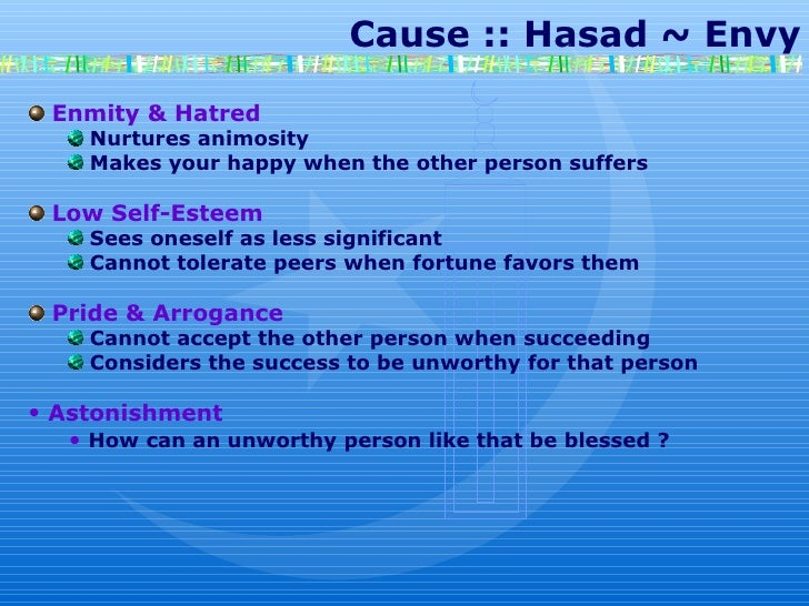 Cause :: Hasad ~ Envy Enmity & Hatred Nurtures animosity  Makes your happy when the other person suffers Low Self-Este...