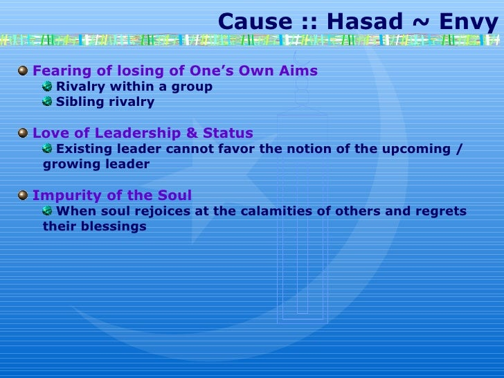 Cause :: Hasad ~ Envy Fearing of losing of One's Own Aims Rivalry within a group Sibling rivalry Love of Leadership & ...