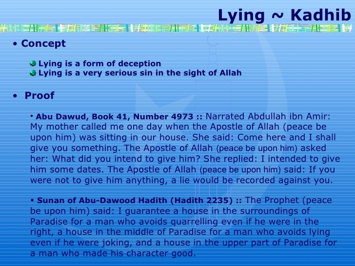 Lying ~ Kadhib Concept Lying is a form of deception Lying is a very serious sin in the sight of Allah Proof Abu Dawud, Boo...
