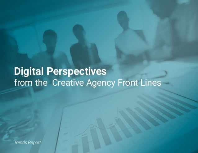 Digital Perspectives from the Creative Agency Front Lines Trends Report