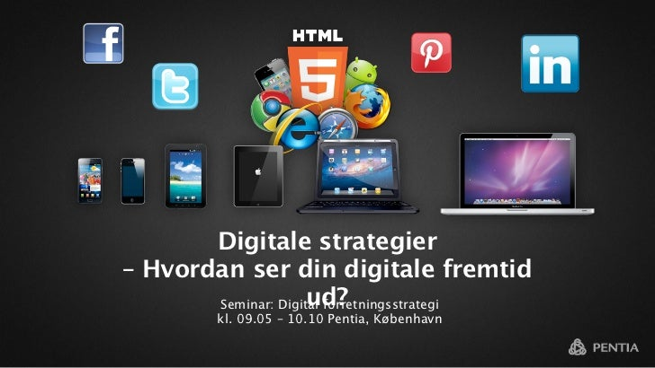 Digitale strategier– Hvordan ser din digitale fremtid                     ud?       Seminar: Digital forretningsstrategi  ...