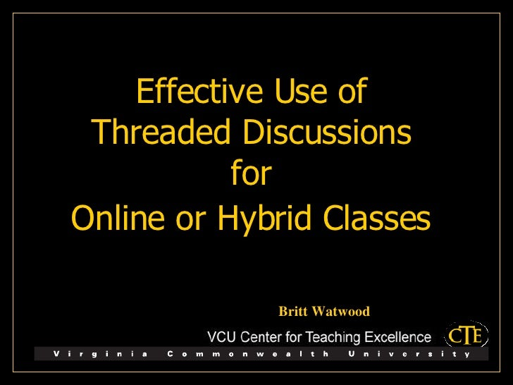 Effective Use of  Threaded Discussions  for  Online or Hybrid Classes   Britt Watwood
