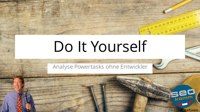 Do It Yourself Analyse Powertasks ohne Entwickler ©	Halfpoint