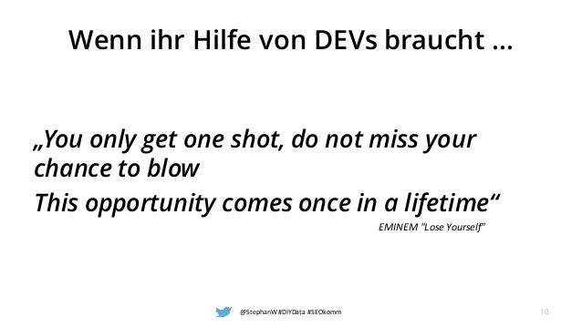 """Wenn ihr Hilfe von DEVs braucht ... """"You only get one shot, do not miss your chance to blow This opportunity comes once in..."""
