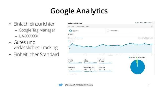 Google Analytics @StephanW #DIYData #SEOkomm 17 • Einfach einzurichten – Google Tag Manager – UA-XXXXXX • Gutes und verläs...
