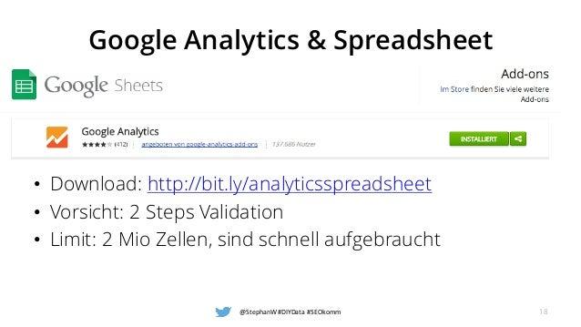 Google Analytics & Spreadsheet • Download: http://bit.ly/analyticsspreadsheet • Vorsicht: 2 Steps Validation • Limit: 2 Mi...