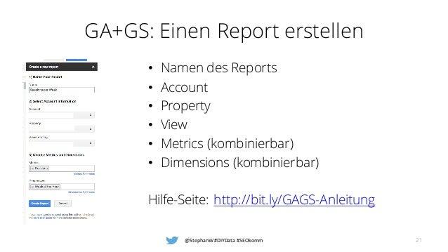 GA+GS: Einen Report erstellen • Namen des Reports • Account • Property • View • Metrics (kombinierbar) • Dimensions (kombi...