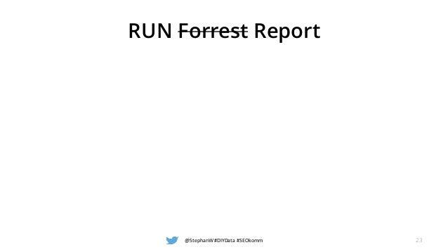 RUN Forrest Report @StephanW #DIYData #SEOkomm 23