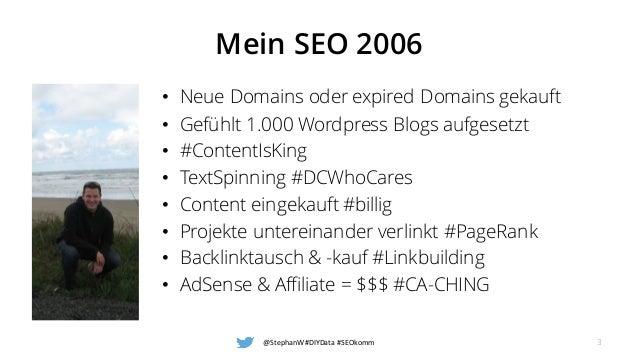 Mein SEO 2006 • Neue Domains oder expired Domains gekauft • Gefühlt 1.000 Wordpress Blogs aufgesetzt • #ContentIsKing • Te...