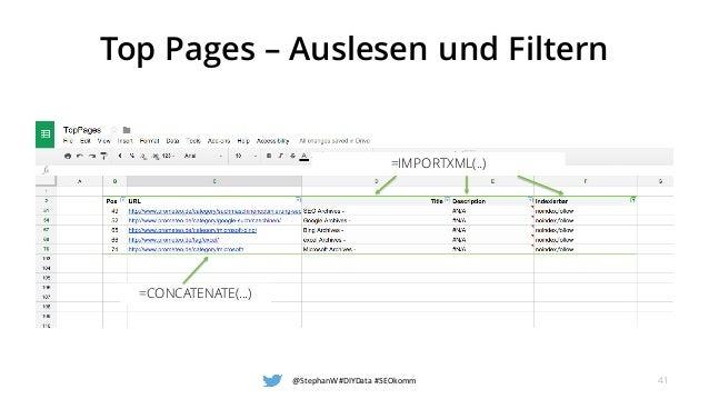 Top Pages – Auslesen und Filtern @StephanW #DIYData #SEOkomm 41 =CONCATENATE(...) =IMPORTXML(..)