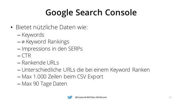 Google Search Console • Bietet nützliche Daten wie: – Keywords – ⌀ Keyword Rankings – Impressions in den SERPs – CTR – Ran...