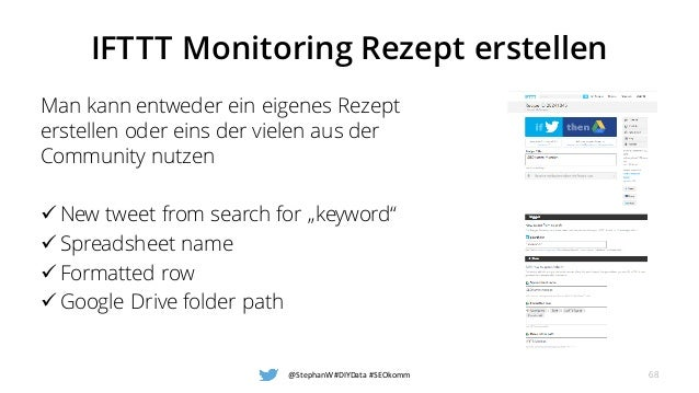 IFTTT Monitoring Rezept erstellen Man kann entweder ein eigenes Rezept erstellen oder eins der vielen aus der Community nu...