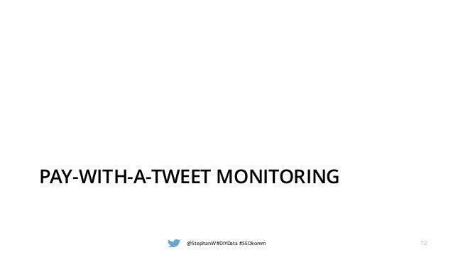 PAY-WITH-A-TWEET MONITORING @StephanW#DIYData#SEOkomm 72