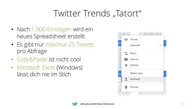 """Twitter Trends """"Tatort"""" • Nach 1.000 Einträgen wird ein neues Spreadsheet erstellt • Es gibt nur maximal 25 Tweets pro Abf..."""