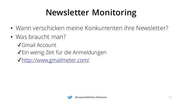 Newsletter Monitoring • Wann verschicken meine Konkurrenten ihre Newsletter? • Was braucht man? ✓Gmail Account ✓Ein wenig ...