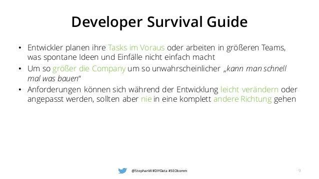 Developer Survival Guide • Entwickler planen ihre Tasks im Voraus oder arbeiten in größeren Teams, was spontane Ideen und ...